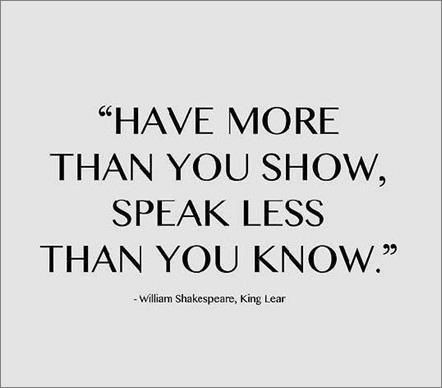 have-more-than-you-show-speak-less-than-you-know